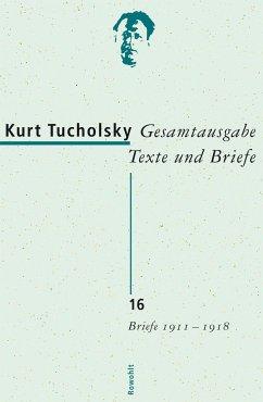 Gesamtausgabe 16. Briefe 1911-1918 - Tucholsky, Kurt