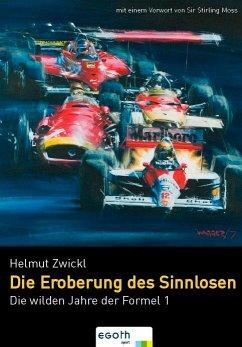 Die wilden Zeiten der Formel 1 - Zwickl, Helmut