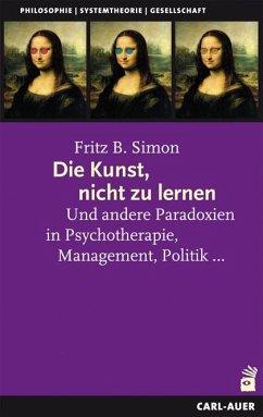 Die Kunst, nicht zu lernen - Simon, Fritz B.