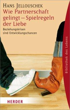 Wie Partnerschaft gelingt - Spielregeln der Liebe - Jellouschek, Hans