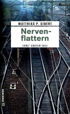 Nervenflattern / Kommissar Lenz Bd.1 - Gibert, Matthias P.