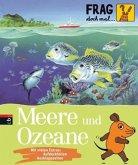 Meere und Ozeane / Frag doch mal ... die Maus! Die Sachbuchreihe Bd.7