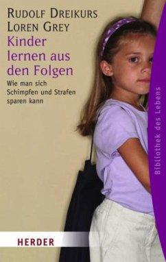 Kinder lernen aus den Folgen - Dreikurs, Rudolf; Grey, Loren