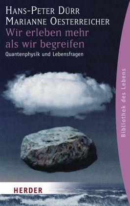 Wir erleben mehr als wir begreifen - Dürr, Hans-Peter; Oesterreicher, Marianne