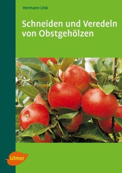 Schneiden Und Veredeln Von Obstgeholzen Von Hermann Link Portofrei Bei Bucher De Bestellen