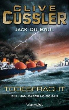 Todesfracht / Juan Cabrillo Bd.3 - Cussler, Clive; Du Brul, Jack