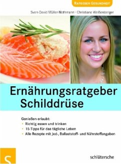 Ernährungsratgeber Schilddrüse - Müller-Nothmann, Sven-David; Weißenberger, Christiane