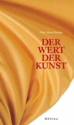 Der Wert der Kunst - Ressler, Otto Hans