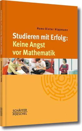 Studieren mit Erfolg: Keine Angst vor Mathematik - Hippmann, Hans-Dieter