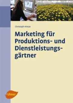 Marketing für Produktions- und Dienstleistungsgärtner - Hintze, Christoph