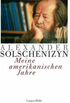 Meine amerikanischen Jahre - Solschenizyn, Alexander