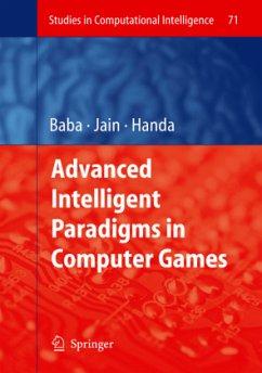 Advanced Intelligent Paradigms in Computer Games - Baba, Norio / Jain, Lakhmi C. / Handa, Hisashi (eds.)