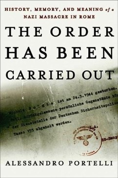 The Order Has Been Carried Out: History, Memory, and Meaning of a Nazi Massacre in Rome - Portelli, Alessandro