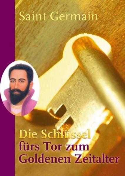 Die Schlüssel fürs Tor zum Goldenen Zeitalter - Weizenhöfer, Sibylle; Saint Germain