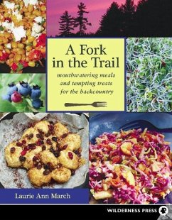 Fork in the Trail: Mouthwatering Meals and Tempting Treats for the Backcountry - March, Laurie Ann
