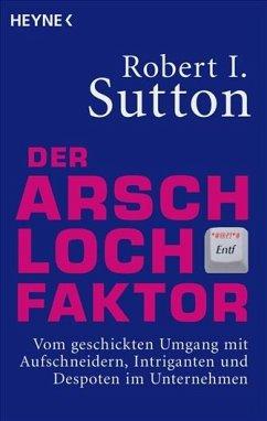 Der Arschloch-Faktor - Sutton, Robert I.