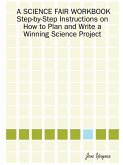 A Science Fair Workbook Step-By-Step Instructions on How to Plan and Write a Winning Science Project