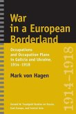 War in a European Borderland: Occupations and Occupation Plans in Galicia and Ukraine, 1914-1918