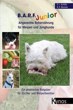 B.A.R.F. Junior - Artgerechte Rohernährung für Welpen und Junghunde - Schäfer, Sabine L.; Messika, Barbara R.