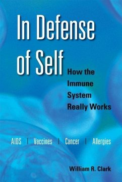 In Defense of Self: How the Immune System Really Works - Clark, William R.