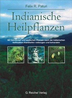 Indianische Heilpflanzen - Paturi, Felix R.
