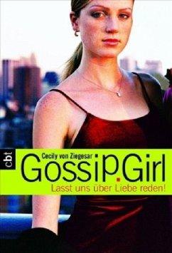 Lasst uns über Liebe reden! / Gossip Girl Bd.4 - Ziegesar, Cecily von