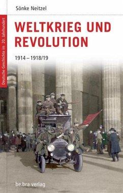 Deutsche Geschichte im 20. Jahrhundert 03. Weltkrieg und Revolution - Neitzel, Sönke
