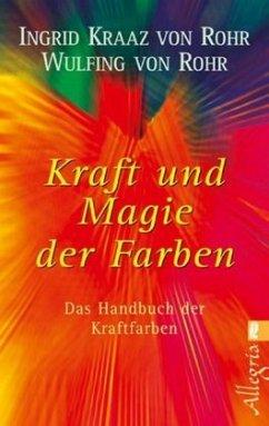 Kraft und Magie der Farben - Kraaz von Rohr, Ingrid; Rohr, Wulfing von
