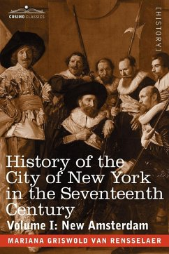 History of the City of New York in the Seventeenth Century - Rensselaer, Mariana Griswold Van