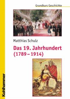 Das 19. Jahrhundert (1789-1914) - Schulz, Matthias