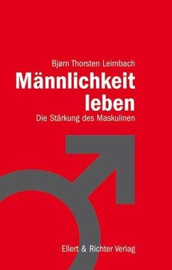 Männlichkeit leben - Leimbach, Björn T.