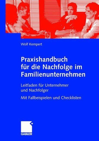 Praxishandbuch für die Nachfolge im Familienunternehmen - Kempert, Wolf