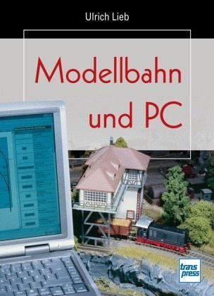 Modellbahn und PC - Lieb, Ulrich
