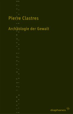 Archäologie der Gewalt - Clastres, Pierre
