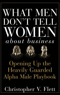 What Men Don't Tell Women About Business - Flett, Christopher V.