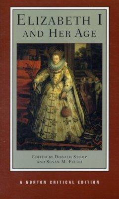 Elizabeth I and Her Age - Felch, Susan M.;Stump, Donald V.