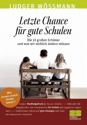 Letzte Chance für gute Schulen - Wößmann, Ludger