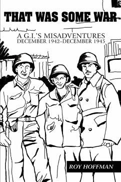 That Was Some War: A G.I.'s Misadventures December 1942-December 1945