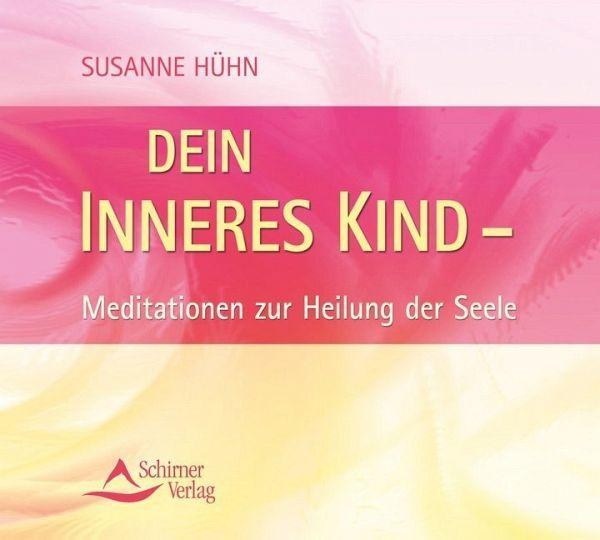 Dein inneres Kind - Meditationen zur Heilung der Seele, 1 Audio-CD - Hühn, Susanne