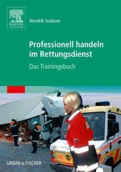 Professionell handeln im Rettungsdienst - Sudowe, Hendrik