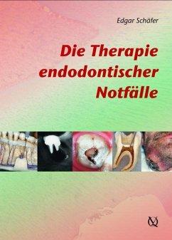 Die Therapie endodontischer Notfälle - Schäfer, Edgar