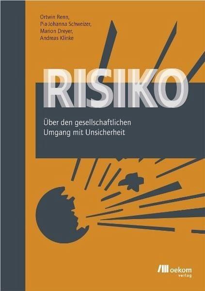 Risiko - Renn, Ortwin; Schweizer, Pia J.; Dreyer, Marion; Klinke, Andreas