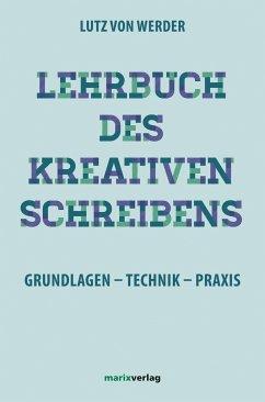 Lehrbuch des Kreativen Schreibens - Werder, Lutz von