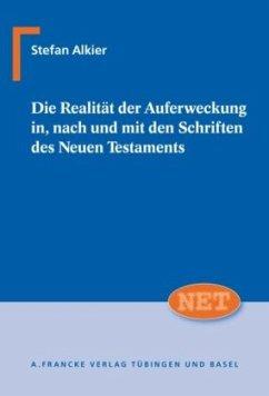 Die Realität der Auferweckung in, nach und mit den Schriften des Neuen Testaments - Alkier, Stefan