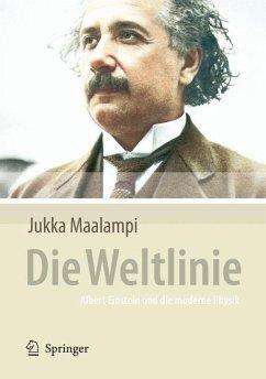 Die Weltlinie - Albert Einstein und die moderne Physik - Maalampi, Jukka
