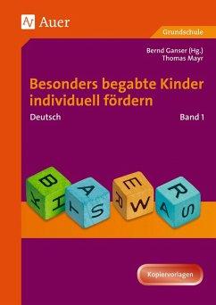 Deutsch 1. Besonders begabte Kinder individuell fördern - Ganser, Bernd; Mayr, Thomas