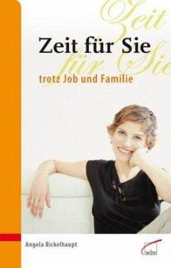 Zeit für Sie trotz Job und Familie - Bickelhaupt, Angela