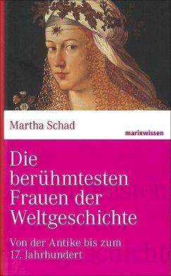 Die berühmtesten Frauen der Weltgeschichte - Schad, Martha