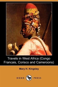 Travels in West Africa (Congo Francais, Corisco and Cameroons) (Dodo Press) - Kingsley, Mary Henrietta