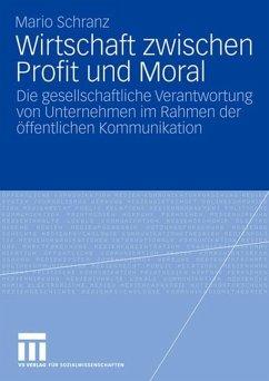 Wirtschaft zwischen Profit und Moral - Schranz, Mario